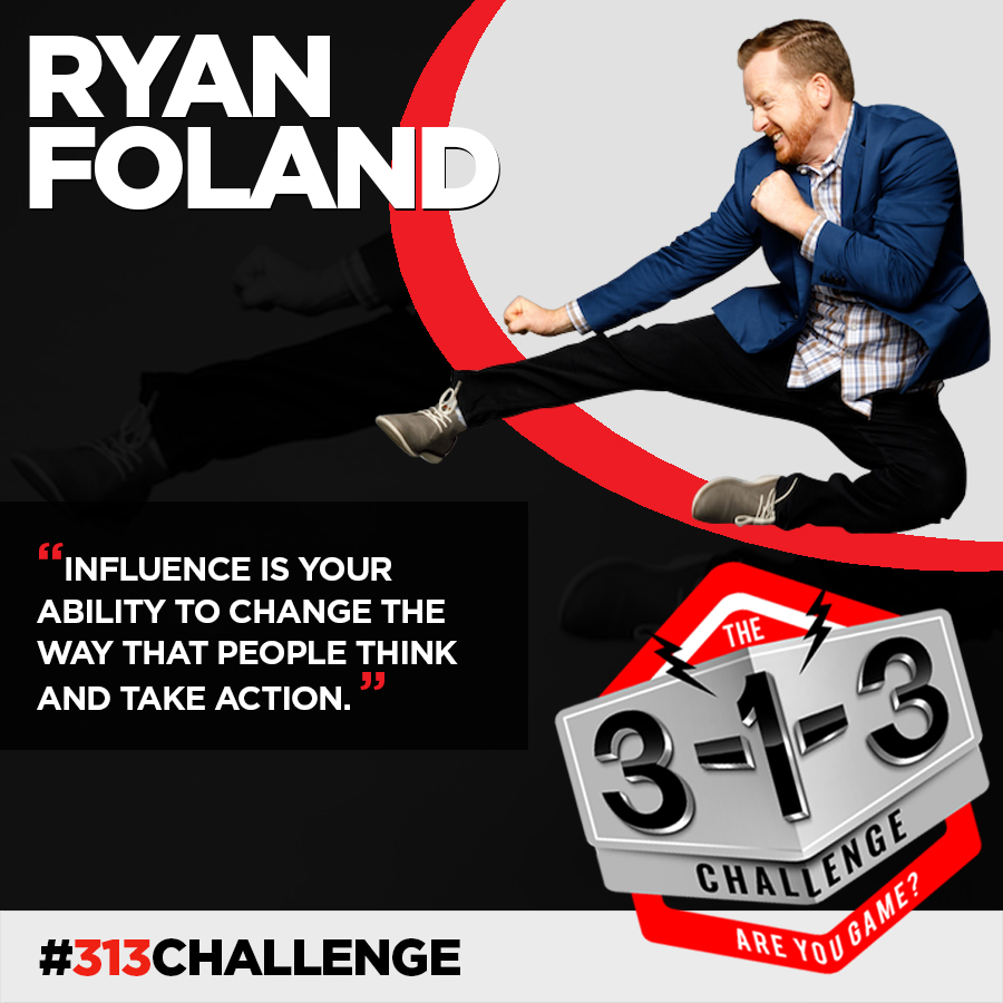 Podcast! The 3-1-3 Challenge with Ryan Foland: True Influence is Voluntary