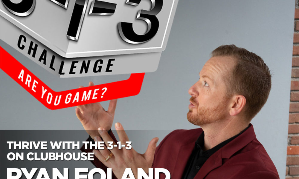 Podcast! The 3-1-3 Challenge with Ryan Foland: Thrive With the 3-1-3 on Clubhouse