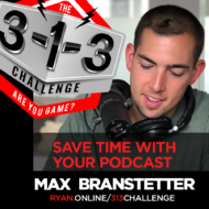 Podcast! The 3-1-3 Challenge with Ryan Foland: Max Branstetter